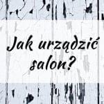 Jak urządzić salon?