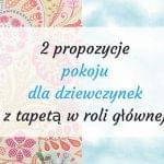 2 propozycje pokoju dla dziewczynek
